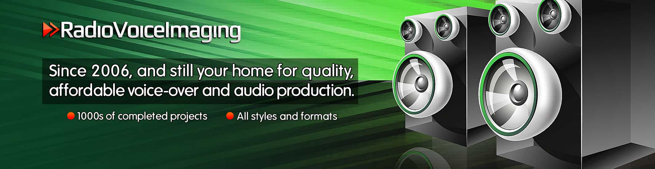 Since 2006 and still your home for affordable voice-over and production